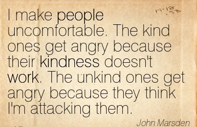 work-quote-by-john-marsden-i-make-people-uncomfortable-the-kind-ones-get-angry-because-their-kindness-doesnt-work.jpg