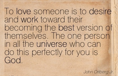 work-quote-by-john-ortberg-jr-to-love-someone-is-to-desire-and-work-toward-their-becoming-the-best-version-of-themselves.jpg