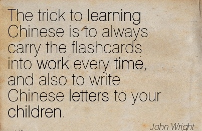 work-quote-by-john-wright-the-trick-to-learning-chinese-is-to-always-carry-the-flashcards-into-work-every-time-and-also-to-write-chinese-lletters-to-your-children.jpg