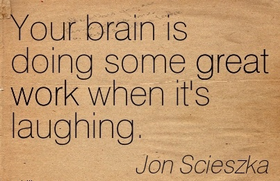 work-quote-by-jon-scieszka-your-brain-is-doing-some-great-work-when-its-laughing.jpg