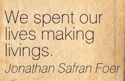 work-quote-by-jonathan-safran-foer-we-spent-our-lives-making-livings.jpg