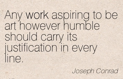 work-quote-by-joseph-conrad-any-work-aspiring-to-be-art-however-humble-should-carry-its-justification-in-every-line.jpg