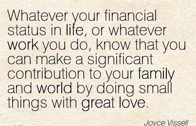 work-quote-by-joyce-vissell-whatever-your-financial-status-in-life-or-whatever-work-you-do-know-that-you-can-make-a-significant-contribution-to-your-family-and-world-by-doing-small-things-with-gre.jpg