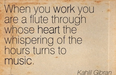 work-quote-by-kahlil-gibran-when-you-work-you-are-a-flute-through-whose-heart-the-whispering-of-the-hours-turns-to-music.jpg