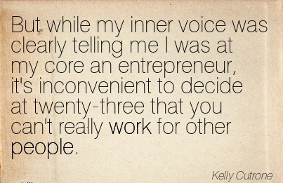 work-quote-by-kelly-cutrone-but-while-my-inner-voice-was-clearly-telling-me-i-was-at-my-core-an-entrepreneur-its-inconvenient-to-decide-at-twenty-three-that-you-cant-really-work-for-other-people.jpg