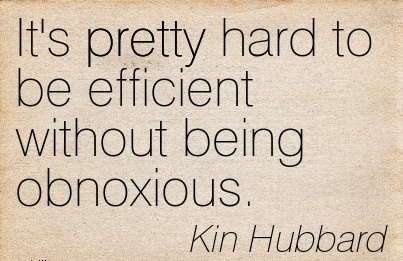work-quote-by-kin-hubbard-its-pretty-hard-to-be-efficient-without-being-obnoxious.jpg