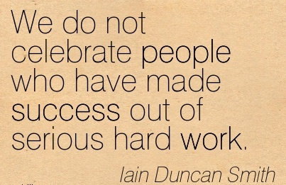 work-quote-by-lain-duncan-smith-we-do-not-celebrate-people-who-have-made-success-out-of-serious-hard-work.jpg