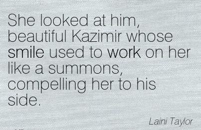 work-quote-by-laini-taylor-she-looked-at-him-beautiful-kazimir-whose-smile-used-to-work-on-her-like-a-summons-compelling-her-to-his-side.jpg