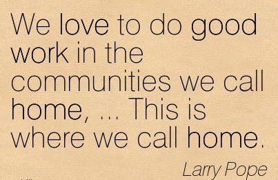 work-quote-by-larry-pope-we-love-to-do-good-work-in-the-communities-we-call-home-this-is-where-we-call-home.jpg