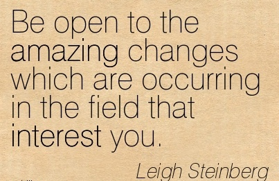 work-quote-by-leigh-steinberg-be-open-to-the-amazing-changes-which-are-occurring-in-the-field-that-interest-you.jpg