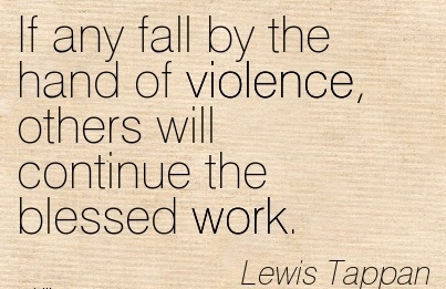 work-quote-by-lewis-tappan-if-any-fall-by-the-hand-of-violence-others-will-continue-the-blessed-work.jpg