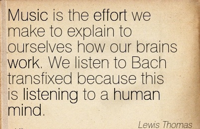 work-quote-by-lewis-thomas-music-is-the-effort-we-make-to-explain-to-ourselves-how-our-brains-work-we-listen-to-bach-transfixed-because-this-is-listening-to-a-human-mind.jpg