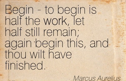 work-quote-by-marcus-aurelius-begin-to-begin-is-half-the-work-let-half-still-remain-again-begin-this-and-thou-wilt-have-finished.jpg