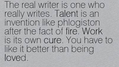 work-quote-by-marge-piercy-the-real-writer-is-one-who-really-writes-talent-is-an-invention-like-phlogiston-after-the-fact-of-fire-work-is-its-own-cure-you-have-to-like-it-better-than-being-loved.jpg