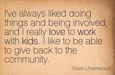 work-quote-by-marie-underwood-ive-always-liked-doing-things-and-being-involved-and-i-really-love-to-work-with-kids-i-like-to-be-able-to-give-back-to-the-community.jpg