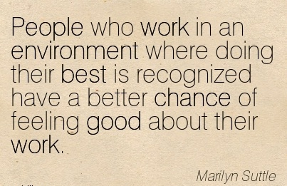 work-quote-by-marilyn-suttle-people-who-work-in-an-environment-where-doing-their-best-is-recognized-have-a-better-chance-of-feeling-good-about-their-work.jpg