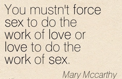 work-quote-by-mary-mccarthy-you-mustnt-force-sex-to-do-the-work-of-love-or-love-to-do-the-work-of-sex.jpg
