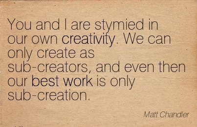 work-quote-by-matt-chander-you-and-i-are-stymied-in-our-own-creativity-we-can-only-create-as-sub-creators-and-even-then-our-best-work-is-only-sub-creation.jpg
