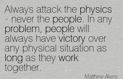 work-quote-by-matthew-akers-always-attack-the-physics-never-the-people-in-any-problem-people-will-always-have-victory-over-any-physical-situation-as-long-as-they-work-together.jpg