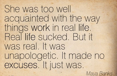 work-quote-by-may-banks-she-was-too-well-acquainted-with-the-way-things-work-in-real-life-real-life-sucked-but-it-was-real-it-was-unapologetic-it-made-no-excuses-it-just-was.jpg