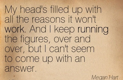work-quote-by-megan-hart-my-heads-filled-up-with-all-the-reasons-it-wont-work.jpg