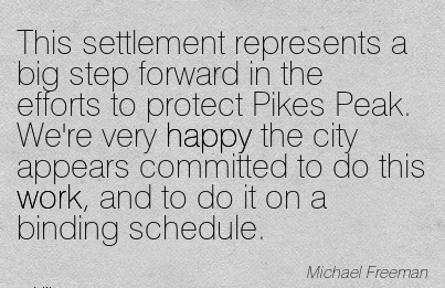 work-quote-by-michael-freeman-this-settlement-represents-a-big-step-forward-in-the-efforts-to-protect-pikes-peak-were-very-happy-the-city-appears-committed-to-do-this-work-and-to-do-it-on-a-bindin.jpg