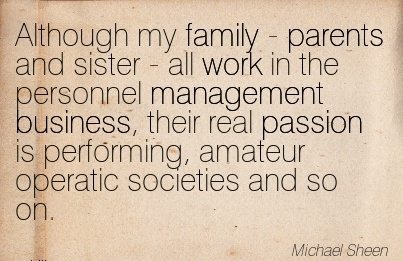 work-quote-by-michael-sheen-although-my-family-parents-and-sister-all-work-in-the-personnel-management-business-their-real-passion-is-performing-amateur-operatic-societies-and-so-on.jpg