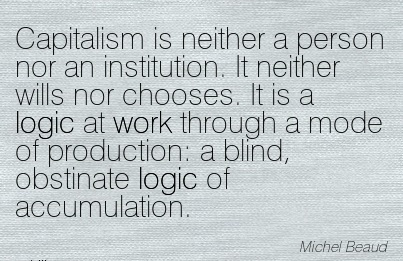 work-quote-by-michel-beaud-capitalism-is-neither-a-person-nor-an-institution-it-neither-wills-nor-chooses-it-is-a-logic-at-work-through-a-mode-of-production.jpg