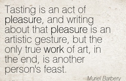 work-quote-by-murel-barbery-tasting-is-an-act-of-pleasure-and-writing-about-that-pleasure-is-an-artistic-gesture-but-the-only-true-work-of-art-in-the-end-is-another-persons-feast.jpg