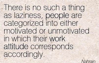 work-quote-by-nahrain-there-is-no-such-a-thing-as-laziness-people-are-categorized-into-either-motivated-or-unmotivated-in-which-their-work-attitude-corresponds-accordingly.jpg