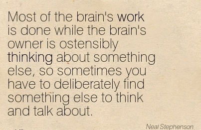work-quote-by-neal-stephenson-most-of-the-brains-work-is-done-while-the-brains-owner-is-ostensibly-thinking-about-something-else-so-sometimes-you-have-to-deliberately-find-something-else-to-think-a.jpg