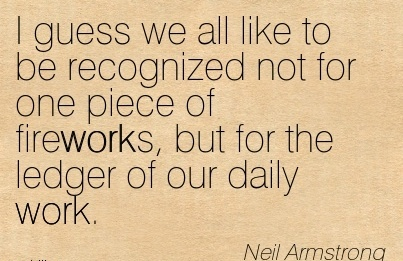 Work Quote By Neil Armstrong I Guess We All Like To Be Recognized