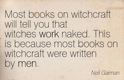work-quote-by-neil-gaiman-most-books-on-witchcraft-will-tell-you-that-witches-work-naked-this-is-because-most-books-on-witchcraft-were-written-by-men.jpg
