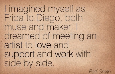 work-quote-by-patti-smith-i-imagined-myself-as-frida-to-diego-both-muse-and-maker-i-dreamed-of-meeting-an-artist-to-love-and-support-and-work-with-side-by-side.jpg