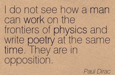 work-quote-by-paul-dirac-i-do-not-see-how-a-man-can-work-on-the-frontiers-of-physics-and-write-poetry-at-the-same-time-they-are-in-opposition.jpg