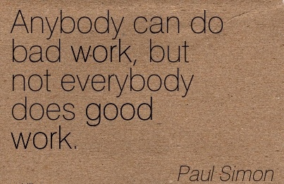 work-quote-by-paul-simon-anybody-can-do-bad-work-but-not-everybody-does-good-work.jpg