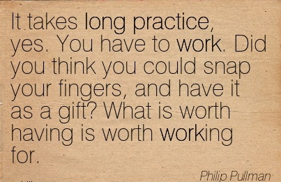 work-quote-by-philip-pullman-it-takes-long-practice-yes-you-have-to-work.jpg