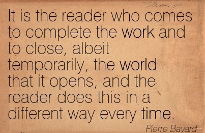 work-quote-by-pierre-bayard-it-is-the-reader-who-comes-to-complete-the-work-and-to-close-albeit-temporarily-the-world-that-it-opens-and-the-reader-does-this-in-a-different-way-every-time.jpg