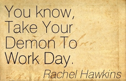 work-quote-by-rachel-hawkins-you-know-take-your-demon-to-work-day.jpg
