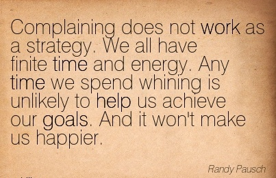 work-quote-by-randy-pausch-complaining-does-not-work-as-a-strategy-we-all-have-finite-time-and-energy.jpg