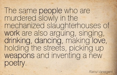 work-quote-by-raout-vaneigem-same-people-who-are-murdered-slowly-in-the-mechanized-slaughterhouses-of-work-are-also-arguing.jpg