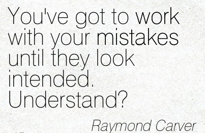 work-quote-by-raymond-carver-youve-got-to-work-with-your-mistakes-until-they-look-intended-understand.jpg