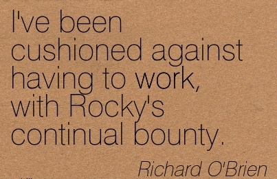 work-quote-by-richard-obrien-ive-been-cushioned-against-having-to-work-with-rockys-continual-bounty.jpg
