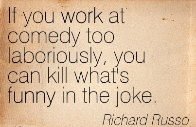 work-quote-by-richard-russo-if-you-work-at-comedy-too-laboriously-you-can-kill-whats-funny-in-the-joke.jpg