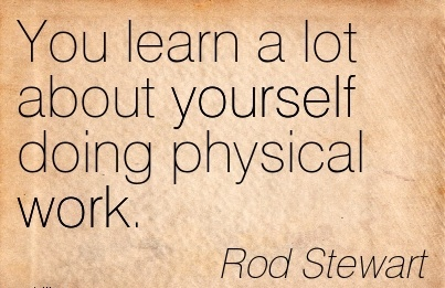 work-quote-by-rod-stewart-you-learn-a-lot-about-yourself-doing-physical-work.jpg
