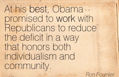 work-quote-by-ron-fournier-at-his-best-obama-promised-to-work-with-republicans-to-reduce-the-deficit-in-a-way-that-honors-both-individualism-and-community.jpg