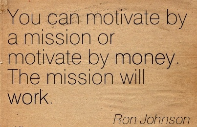 work-quote-by-ron-johnson-you-can-motivate-by-a-mission-or-motivate-by-money-the-mission-will-work.jpg