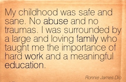 work-quote-by-ronnie-james-dio-childhood-was-safe-and-sane-no-abuse-and-no-traumas-i-was-surrounded-by-a-large-and-loving-family-who-taught-me-the-importance-of-hard-work-and-a-meaningful-educatio.jpg