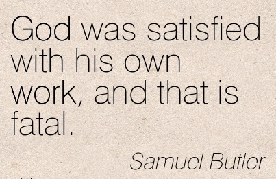 work-quote-by-samuel-butler-god-was-satisfied-with-his-own-work-and-that-is-fatal.jpg