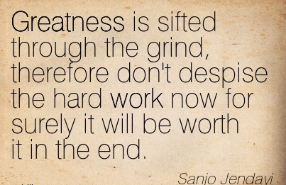 work-quote-by-sanjo-jendayi-greatness-is-sifted-through-the-grind-therefore-dont-despise-the-hard-work-now-for-surely-it-will-be-worth-it-in-the-end.jpg